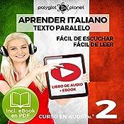 Aprender Italiano - Texto Paralelo - Fácil de Leer | Fácil de Escuchar: Curso en Audio No. 2 [Learn Italian - Parallel Text - Easy Reader - Easy Audio: Audio Cousre No. 2]: Lectura Fácil en Italiano |  Polyglot Planet