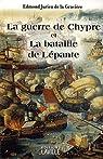 La guerre de Chypre et la bataille de Lépante par Jurien de La Gravière