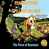 Feaver Fever in Spillage Village: The Force of Buoyancy
