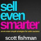 Sell Even Smarter: Seven More Simple Strategies for Sales Success Hörbuch von Scott Fishman Gesprochen von: Mike Norgaard