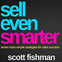 Sell Even Smarter: Seven More Simple Strategies for Sales Success | Livre audio Auteur(s) : Scott Fishman Narrateur(s) : Mike Norgaard