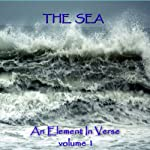 The Sea - An Element in Verse: Volume 1 | Alfred Lord Tennyson,Algernon Charles Swinburne,John Keats,Percy Bysshe Shelley