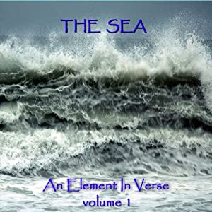 The Sea - An Element in Verse: Volume 1 | [Alfred Lord Tennyson, Algernon Charles Swinburne, John Keats, Percy Bysshe Shelley]
