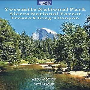 Yosemite National Park, Sierra National Forest, Fresno & King's Canyon Audiobook