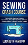 Sewing: Crash Course - The Ultimate B...
