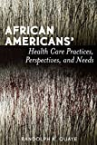 African Americans' Health Care Practices, Perspectives, and Needs
