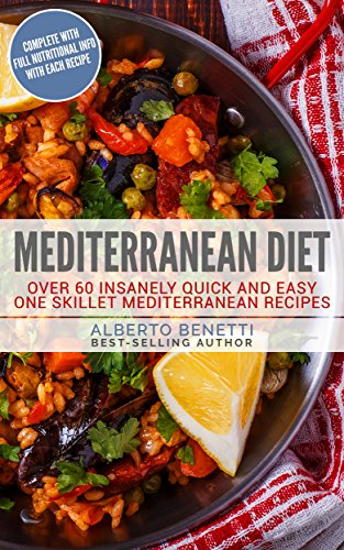 Mediterranean Diet: Over 60 Quick and Easy One Skillet Mediterranean Recipes by Alberto Benetti