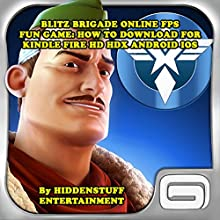 Blitz Brigade Online FPS Fun Game: How to Download for Kindle Fire HD, HDX, Android, iOS (       UNABRIDGED) by HIDDENSTUFF ENTERTAINMENT Narrated by Michael Strader