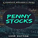 Penny Stocks: A Complete Beginner's Guide Audiobook by Luke Sutton Narrated by Dave Wright