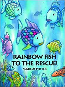 Rainbow fish to the rescue marcus pfister for Rainbow fish author