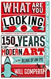 img - for What are You Looking At?: 150 Years of Modern Art in the Blink of an Eye book / textbook / text book