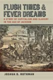 img - for Flush Times and Fever Dreams: A Story of Capitalism and Slavery in the Age of Jackson (Race in the Atlantic World, 1700-1900 Ser.) book / textbook / text book