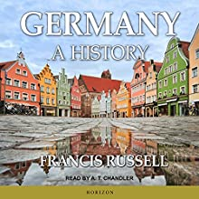 Germany: A History Audiobook by Francis Russell Narrated by A. T. Chandler