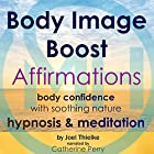 Body Image Boost Affirmations: Body Confidence with Soothing Nature Hypnosis & Meditation Rede von Joel Thielke Gesprochen von: Catherine Perry