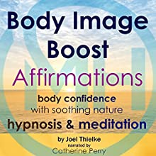 Body Image Boost Affirmations: Body Confidence with Soothing Nature Hypnosis & Meditation Discours Auteur(s) : Joel Thielke Narrateur(s) : Catherine Perry