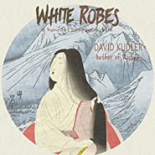 White Robes: An Interesting Army: Kunoichi Companion Tales, Book 1 Audiobook by David Kudler Narrated by Maura Vaughn