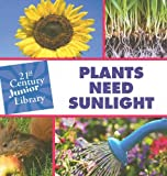 Plants Need Sunlight (21st Century JR Library: Plants)