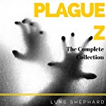 Plague Z: The Complete Collection | Luke Shephard