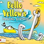 Bello Yellow's Amazing Surprise | Barbara Kathleen Welch