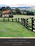 Thomas Hardy Far from the Madding Crowd (Unabridged Classics in Audio)