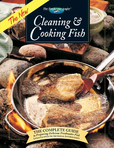 The New Cleaning & Cooking Fish: The Complete Guide to Preparing Delicious Freshwater Fish