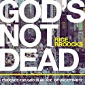 God's Not Dead: Evidence for God in an Age of Uncertainty (       UNABRIDGED) by Rice Broocks Narrated by Rice Broocks