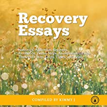 Recovery Essays: Narcotics, Addiction, Recovery, Alcoholics, Twelve Steps, Anonymous Groups, Thirteenth Step, Lions, Tigers, and Bears Audiobook by Kimmy J Narrated by Anne Valliere