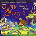 Tell Me A Story 2: Animal Magic (       UNABRIDGED) by Amy Friedman, Laura Hall Narrated by  uncredited