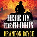 Here by the Bloods (       UNABRIDGED) by Brandon Boyce Narrated by Brandon Boyce