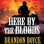 Here by the Bloods | Brandon Boyce