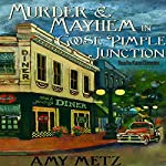 Murder & Mayhem in Goose Pimple Junction: Goose Pimple Junction Mysteries, Book 1 | Amy Metz