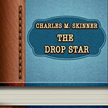 The Drop Star (       UNABRIDGED) by Charles Skinner Narrated by Sofia Bezuglova