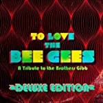 To Love The Bee Gees: A Tribute to th...
