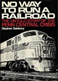 No Way to Run a Railroad: The Untold Story of the Penn Central Crisis