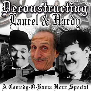 Deconstructing Laurel & Hardy: A Comedy-O-Rama Hour Special | [Joe Bevilacqua]