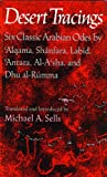 Desert Tracings: Six Classic Arabian Odes by 'Alqama, Shánfara, Labíd, 'Antara, Al-A'sha, and Dhu al-Rúmma