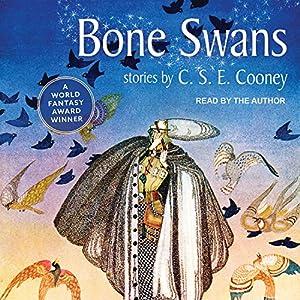 Bone Swans Hörbuch von C. S. E. Cooney Gesprochen von: C. S. E Cooney