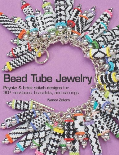 Bead Tube Jewelry: Peyote and brick stitch designs for 30+ necklaces, bracelets, and earrings