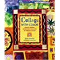 Collage with Color: Create Unique, Expressive Collages in Splendid Color