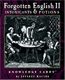 Intoxicants & Potions: Forgotten English II Knowledge Cards™ (076491331X) by Jeffrey Kacirk