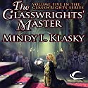 The Glasswrights' Master: Glasswrights, Book 5 Audiobook by Mindy L. Klasky Narrated by Julia Farhat