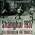 Shanghai 1937: Stalingrad on the Yangtze Audiobook by Peter Harmsen Narrated by George Backman
