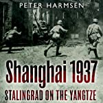 Shanghai 1937: Stalingrad on the Yangtze | Peter Harmsen
