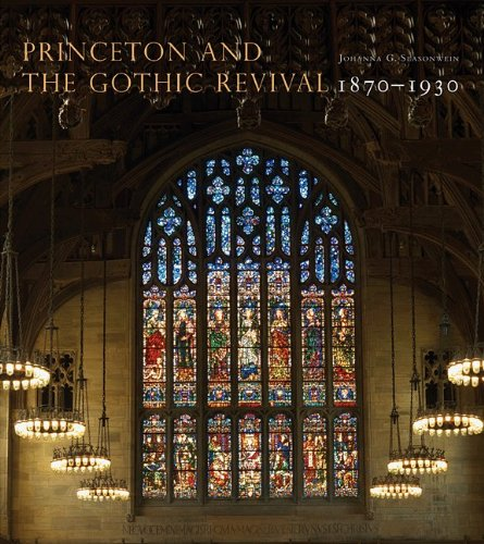 Princeton and the Gothic Revival: 1870-1930 (Princeton Studies in International History and Politics)