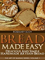 Bread Made Easy: Delicious and Simple Handmade Artisan Bread (The Art of Baking Series Book 1) (English Edition)