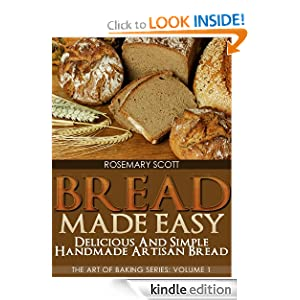Kindle Book Bargain: Bread Made Easy: Delicious and Simple Handmade Artisan Bread (The Art of Baking Series), by Rosemary Scott