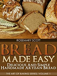Bread Made Easy: Delicious and Simple Handmade Artisan Bread (The Art of Baking Series)