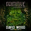 Primitive: Bones Bonebrake Adventures, Book 1 Audiobook by David Wood Narrated by Jeffrey Kafer
