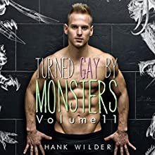 Turned Gay by Monsters, Volume 11 Audiobook by Hank Wilder Narrated by Hank Wilder