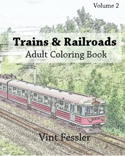 Trains & Railroads : Adult Coloring Book Vol.2: Train and Railroad Sketches for Coloring (Vehicle Coloring Book Series) (Volume 2)